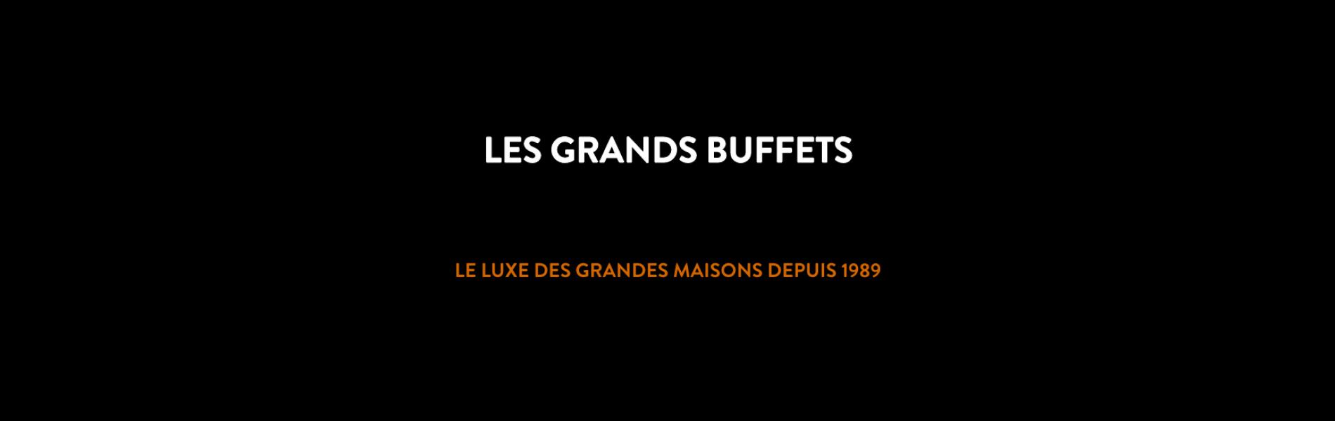 LES GRANDS BUFFETS  Le luxe des grandes maisons depuis 1989