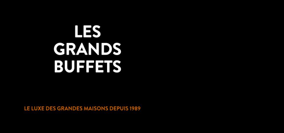 Les Grands Buffets, Le luxe des grandes maisons depuis 1989