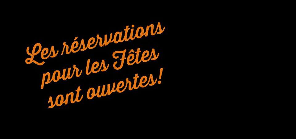Les réservations pour les Fetes sont ouvertes !
